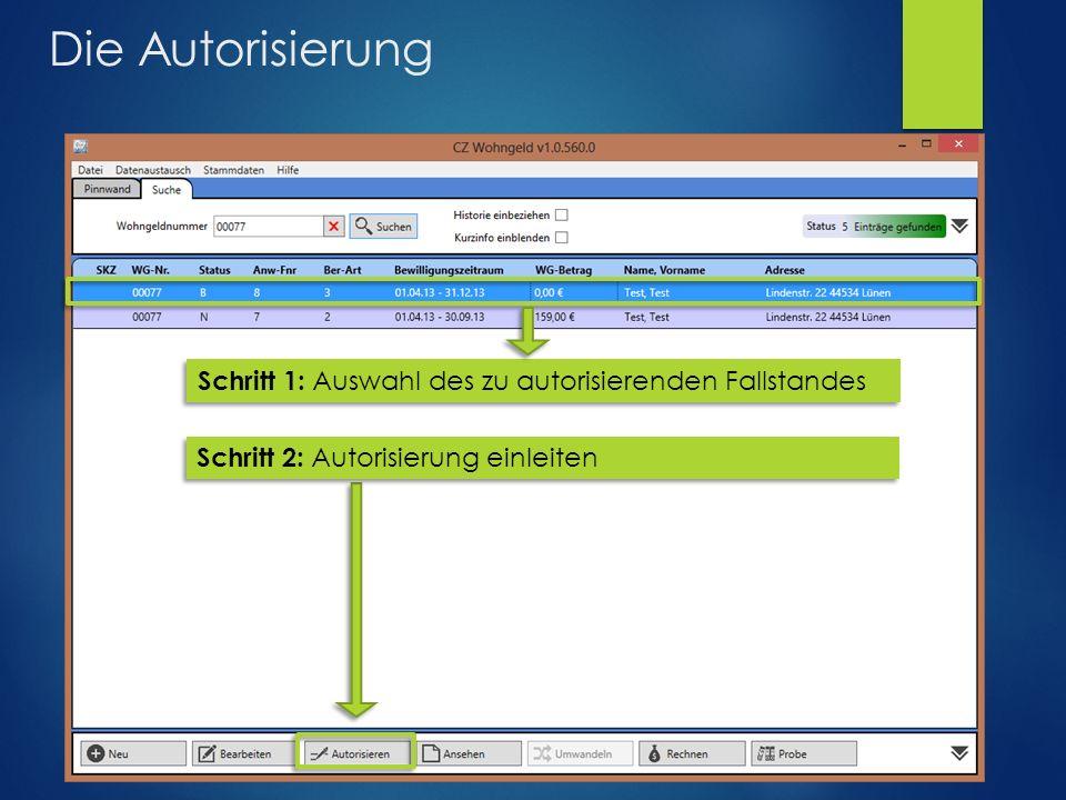 Die Autorisierung Schritt 1: Auswahl des zu autorisierenden Fallstandes Schritt 2: Autorisierung einleiten