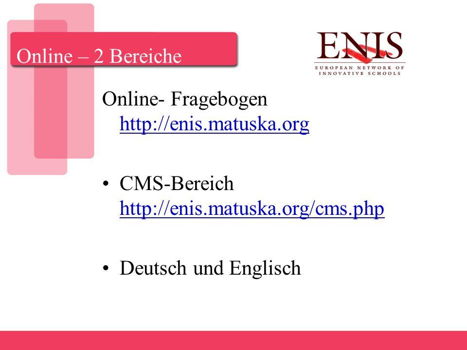 Online – 2 Bereiche Online- Fragebogen http://enis.matuska.org http://enis.matuska.org CMS-Bereich http://enis.matuska.org/cms.php http://enis.matuska.org/cms.php Deutsch und Englisch