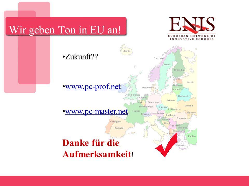 Wir geben Ton in EU an! Zukunft www.pc-prof.net www.pc-master.net Danke für die Aufmerksamkeit !