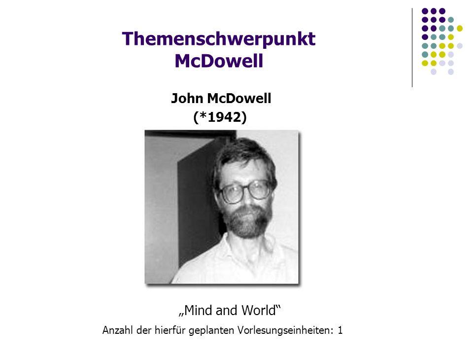 """Themenschwerpunkt McDowell """"Mind and World Anzahl der hierfür geplanten Vorlesungseinheiten: 1 John McDowell (*1942)"""