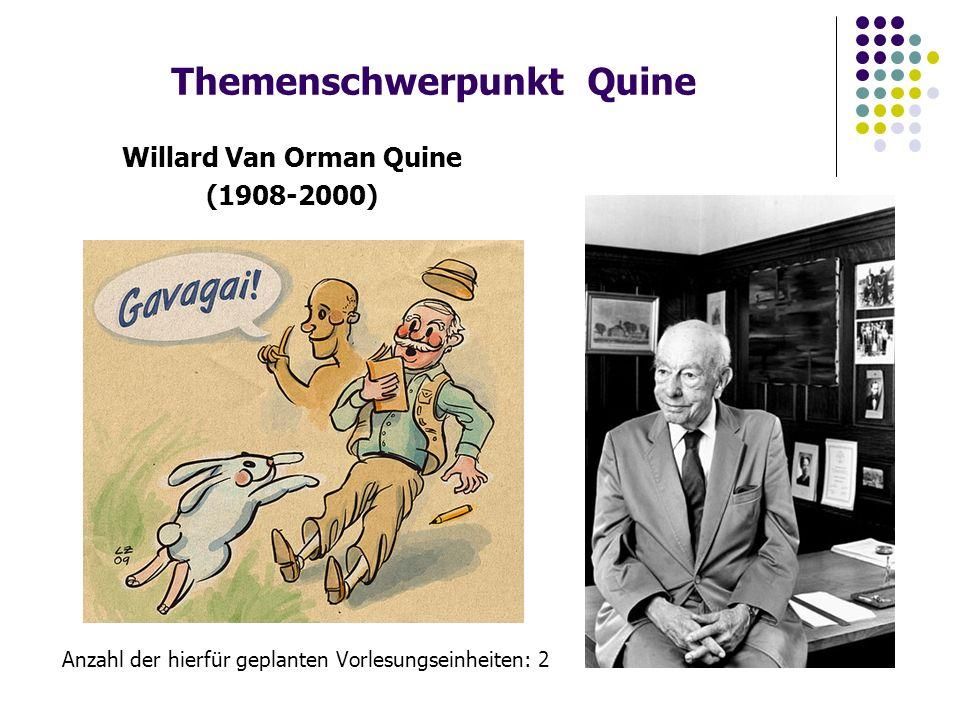 Themenschwerpunkt Quine Willard Van Orman Quine (1908-2000) Anzahl der hierfür geplanten Vorlesungseinheiten: 2