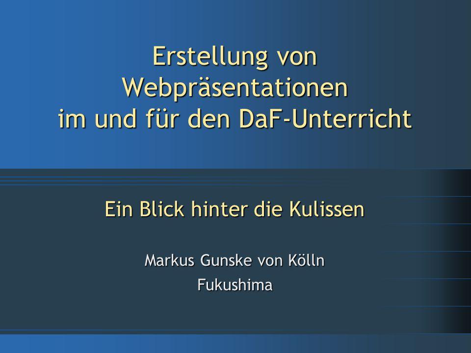 Erstellung von Webpräsentationen im und für den DaF-Unterricht Ein Blick hinter die Kulissen Markus Gunske von Kölln Fukushima