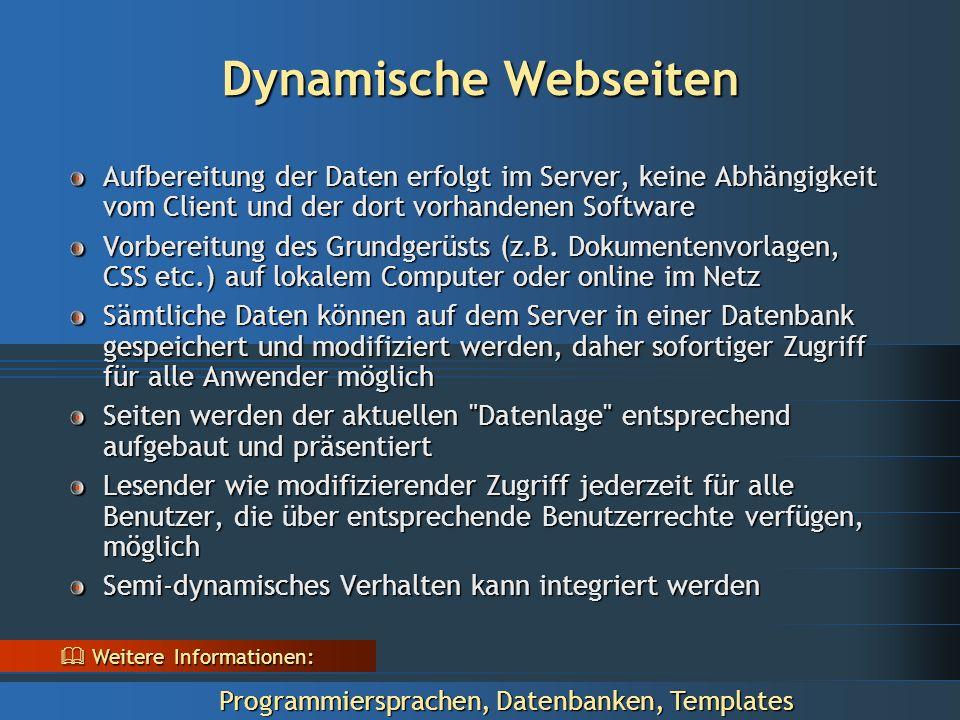 Dynamische Webseiten Aufbereitung der Daten erfolgt im Server, keine Abhängigkeit vom Client und der dort vorhandenen Software Vorbereitung des Grundgerüsts (z.B.