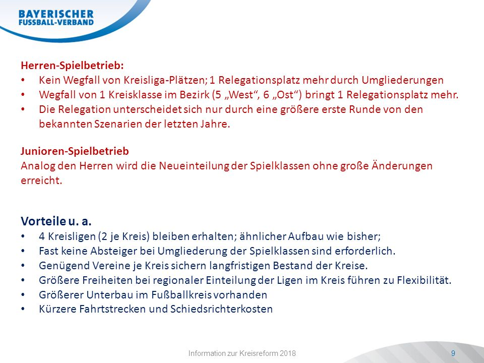 """Information zur Kreisreform 20189 Herren-Spielbetrieb: Kein Wegfall von Kreisliga-Plätzen; 1 Relegationsplatz mehr durch Umgliederungen Wegfall von 1 Kreisklasse im Bezirk (5 """"West , 6 """"Ost ) bringt 1 Relegationsplatz mehr."""