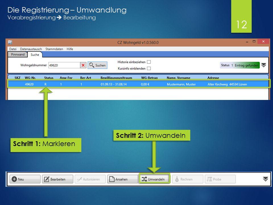Schritt 1: Markieren Schritt 2: Umwandeln Die Registrierung – Umwandlung Vorabregistrierung  Bearbeitung 12