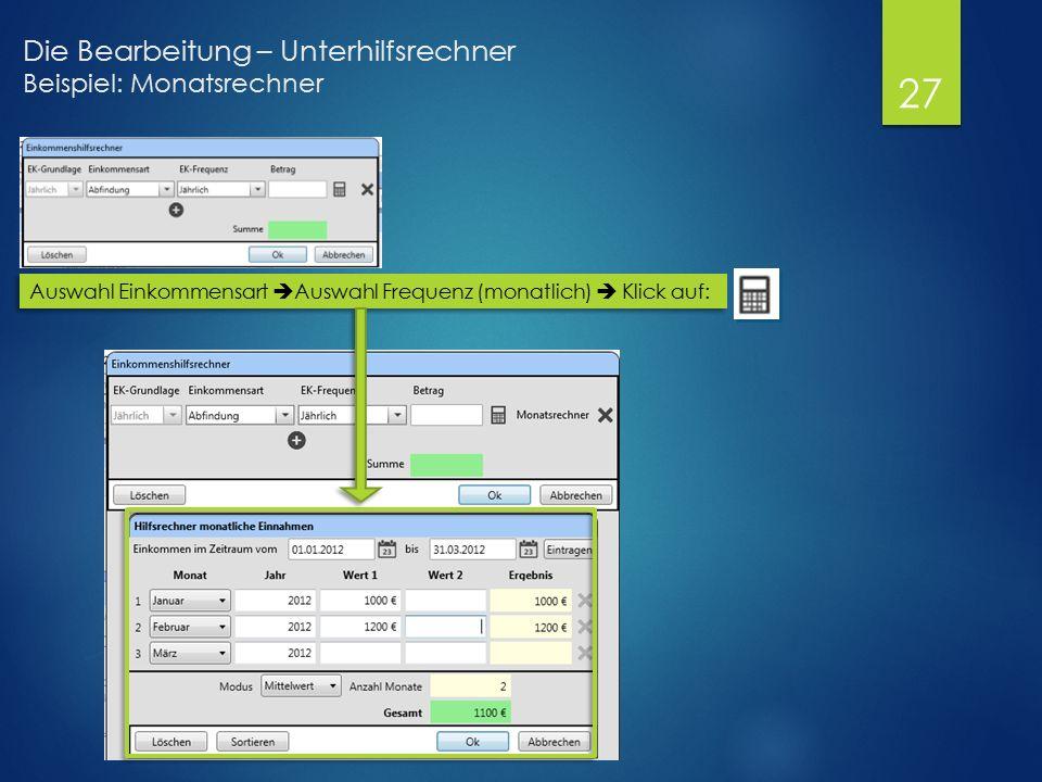 Die Bearbeitung – Unterhilfsrechner Beispiel: Monatsrechner Auswahl Einkommensart  Auswahl Frequenz (monatlich)  Klick auf: 27