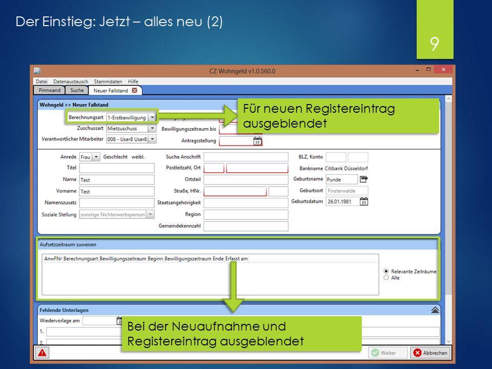Der Einstieg: Jetzt – alles neu (2) Für neuen Registereintrag ausgeblendet Bei der Neuaufnahme und Registereintrag ausgeblendet 9