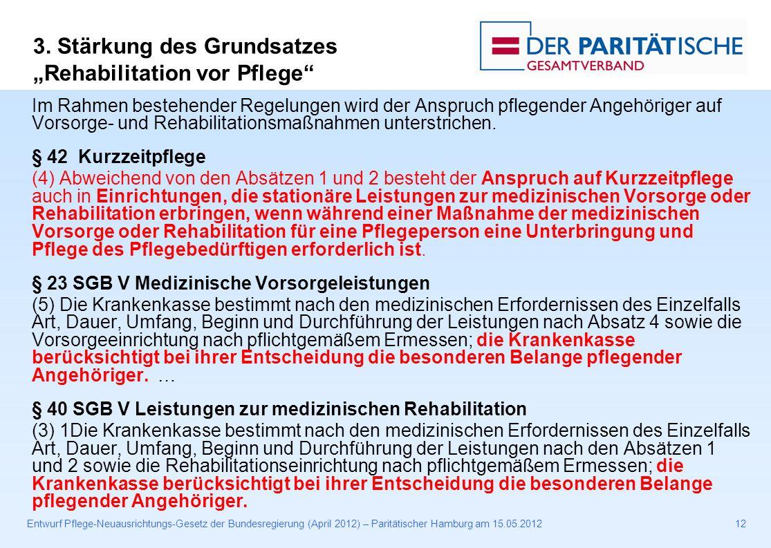 Entwurf Pflege-Neuausrichtungs-Gesetz der Bundesregierung (April 2012) – Paritätischer Hamburg am 15.05.201212 Im Rahmen bestehender Regelungen wird der Anspruch pflegender Angehöriger auf Vorsorge- und Rehabilitationsmaßnahmen unterstrichen.