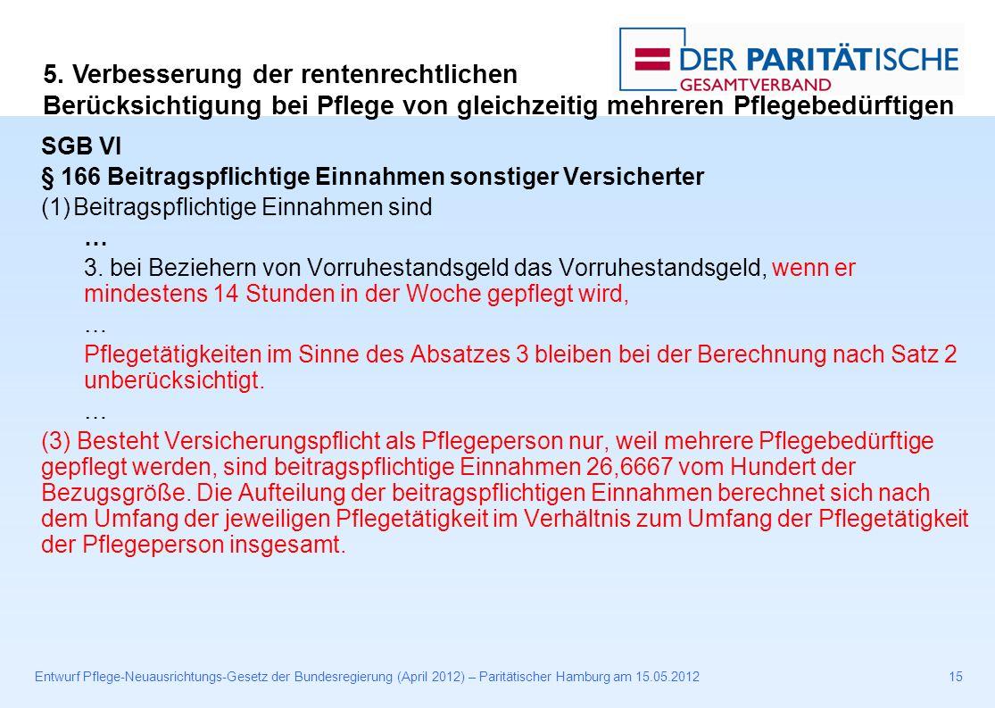 Entwurf Pflege-Neuausrichtungs-Gesetz der Bundesregierung (April 2012) – Paritätischer Hamburg am 15.05.201215 SGB VI § 166 Beitragspflichtige Einnahmen sonstiger Versicherter (1)Beitragspflichtige Einnahmen sind … 3.