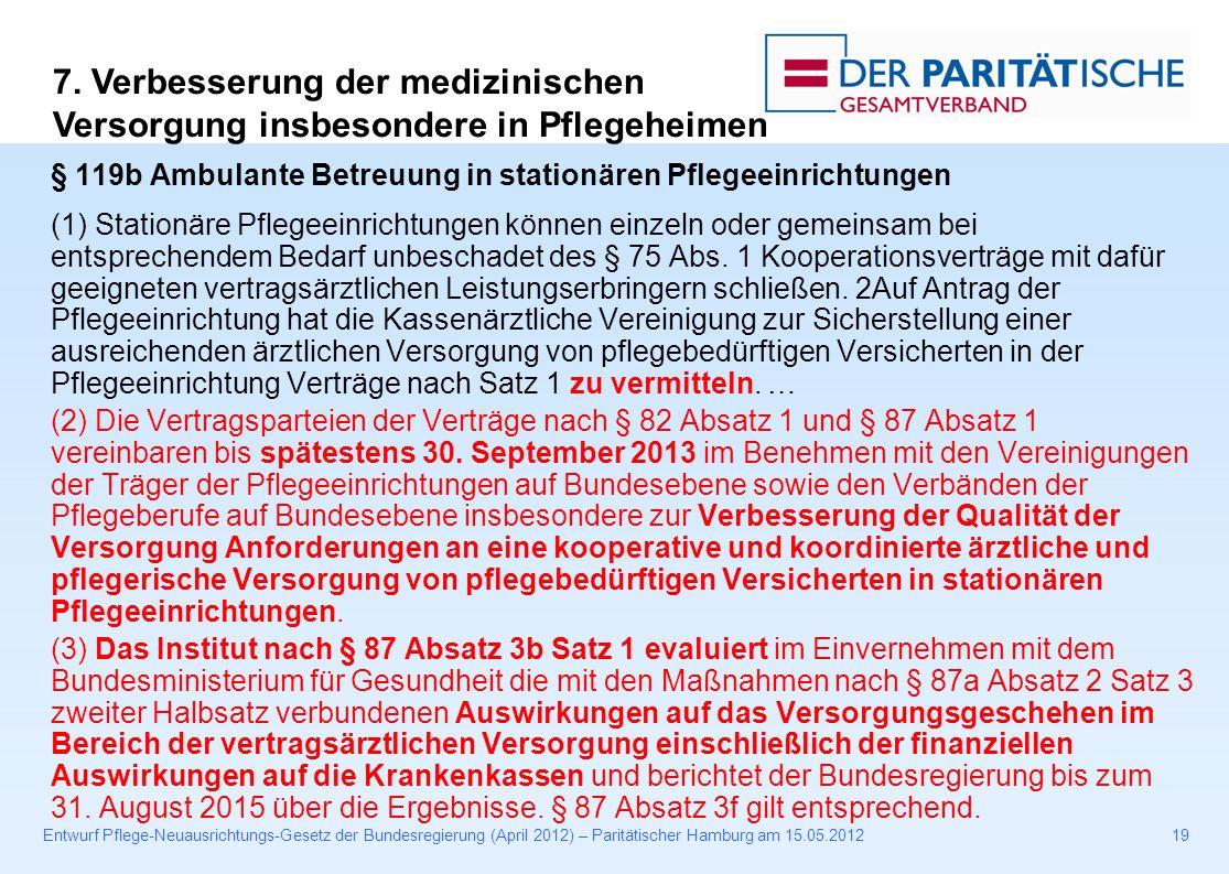 Entwurf Pflege-Neuausrichtungs-Gesetz der Bundesregierung (April 2012) – Paritätischer Hamburg am 15.05.201219 § 119b Ambulante Betreuung in stationären Pflegeeinrichtungen (1) Stationäre Pflegeeinrichtungen können einzeln oder gemeinsam bei entsprechendem Bedarf unbeschadet des § 75 Abs.