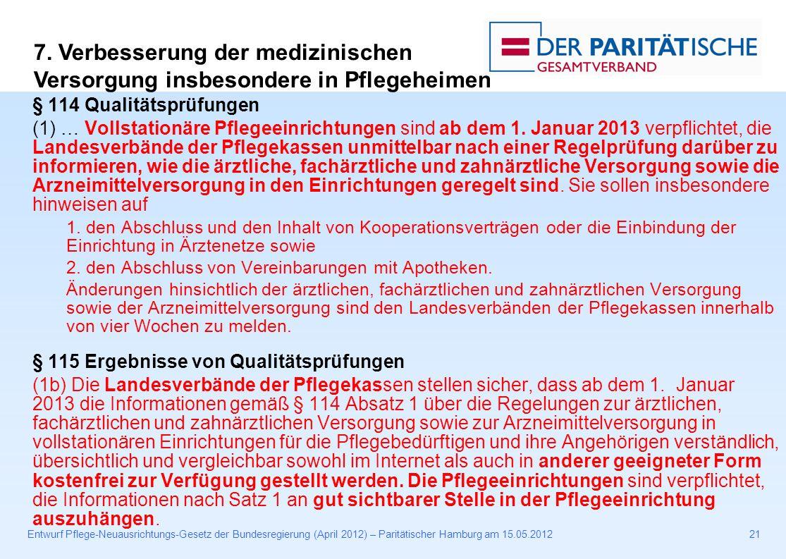 Entwurf Pflege-Neuausrichtungs-Gesetz der Bundesregierung (April 2012) – Paritätischer Hamburg am 15.05.201221 § 114 Qualitätsprüfungen (1) … Vollstationäre Pflegeeinrichtungen sind ab dem 1.