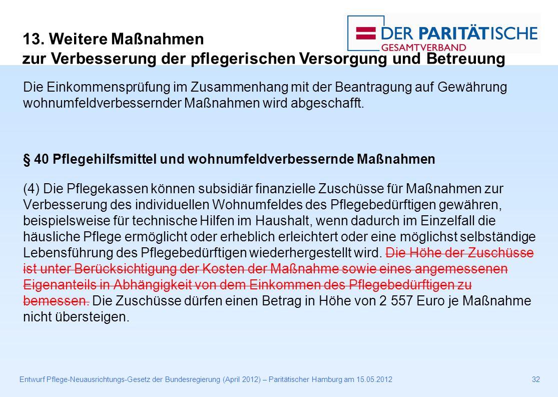 Entwurf Pflege-Neuausrichtungs-Gesetz der Bundesregierung (April 2012) – Paritätischer Hamburg am 15.05.201232 Die Einkommensprüfung im Zusammenhang mit der Beantragung auf Gewährung wohnumfeldverbessernder Maßnahmen wird abgeschafft.