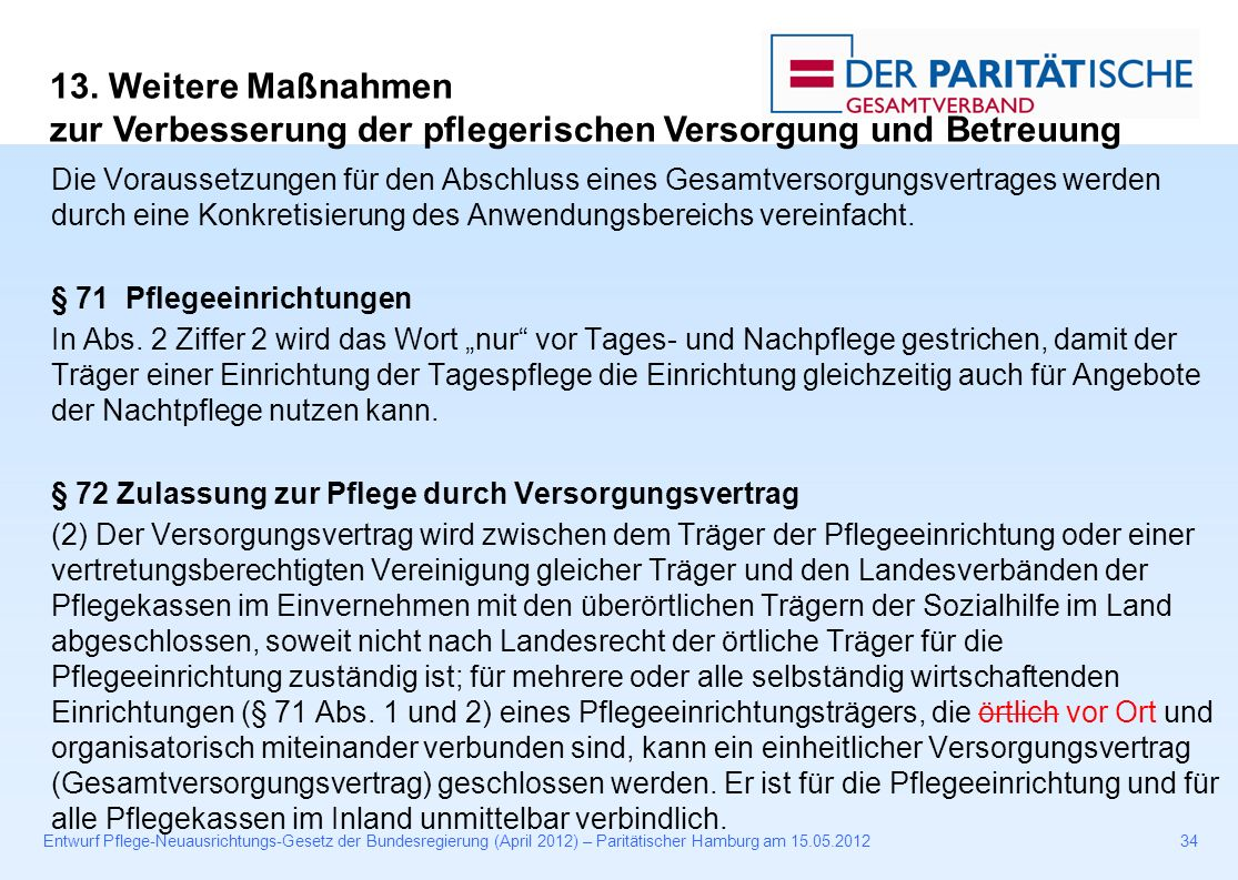 Entwurf Pflege-Neuausrichtungs-Gesetz der Bundesregierung (April 2012) – Paritätischer Hamburg am 15.05.201234 Die Voraussetzungen für den Abschluss eines Gesamtversorgungsvertrages werden durch eine Konkretisierung des Anwendungsbereichs vereinfacht.