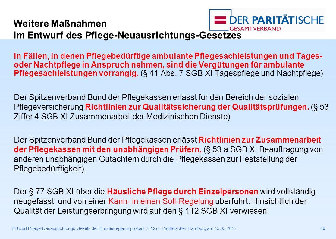 Entwurf Pflege-Neuausrichtungs-Gesetz der Bundesregierung (April 2012) – Paritätischer Hamburg am 15.05.201240 In Fällen, in denen Pflegebedürftige ambulante Pflegesachleistungen und Tages- oder Nachtpflege in Anspruch nehmen, sind die Vergütungen für ambulante Pflegesachleistungen vorrangig.