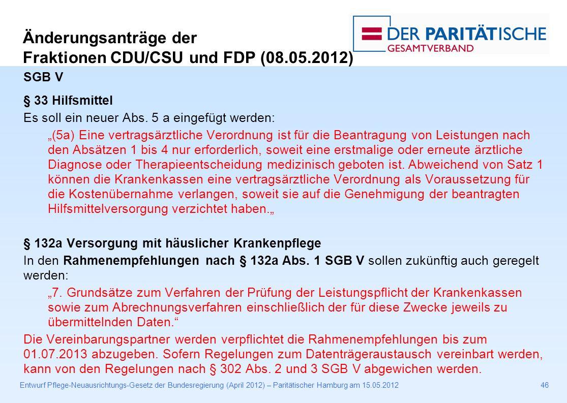 Entwurf Pflege-Neuausrichtungs-Gesetz der Bundesregierung (April 2012) – Paritätischer Hamburg am 15.05.201246 SGB V § 33 Hilfsmittel Es soll ein neuer Abs.