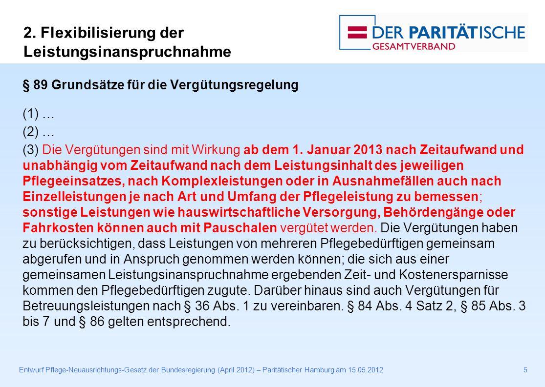 Entwurf Pflege-Neuausrichtungs-Gesetz der Bundesregierung (April 2012) – Paritätischer Hamburg am 15.05.201216 § 38a Zusätzliche Leistungen für Pflegebedürftige in ambulant betreuten Wohngruppen (1) Pflegebedürftige haben Anspruch auf einen pauschalen Zuschlag in Höhe von 200 Euro monatlich, wenn 1.