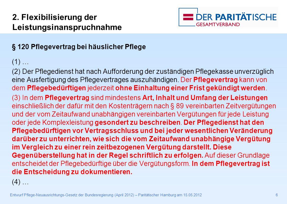 Entwurf Pflege-Neuausrichtungs-Gesetz der Bundesregierung (April 2012) – Paritätischer Hamburg am 15.05.20126 § 120 Pflegevertrag bei häuslicher Pflege (1) … (2) Der Pflegedienst hat nach Aufforderung der zuständigen Pflegekasse unverzüglich eine Ausfertigung des Pflegevertrages auszuhändigen.