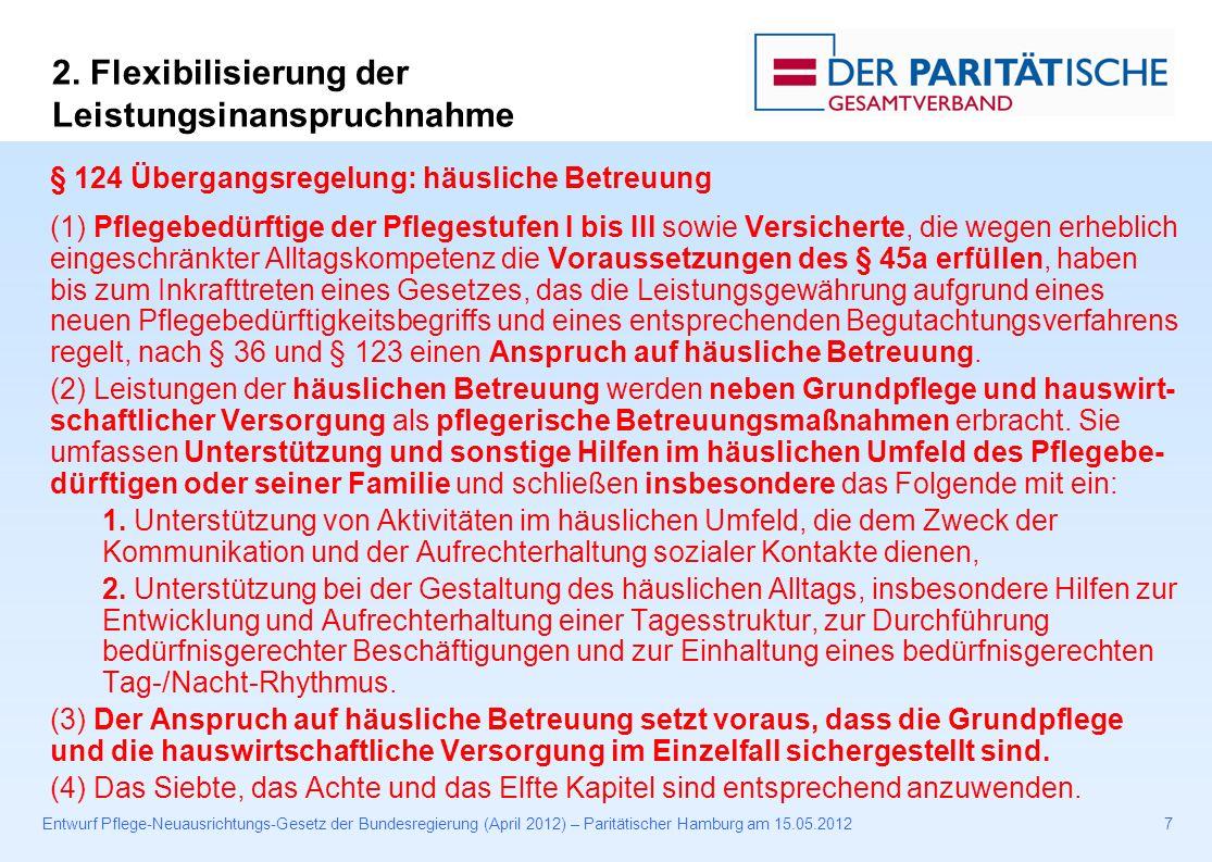 Entwurf Pflege-Neuausrichtungs-Gesetz der Bundesregierung (April 2012) – Paritätischer Hamburg am 15.05.201228 § 18 Verfahren zur Feststellung der Pflegebedürftigkeit (3a) Erteilt die Pflegekasse den schriftlichen Bescheid über den Antrag nicht innerhalb von fünf Wochen nach Eingang des Antrags oder wird eine der in Absatz 3 genannten verkürzten Begutachtungsfristen nicht eingehalten, hat die Pflegekasse nach Fristablauf für jeden Tag Verzögerung 10 Euro an den Antragsteller zu zahlen.