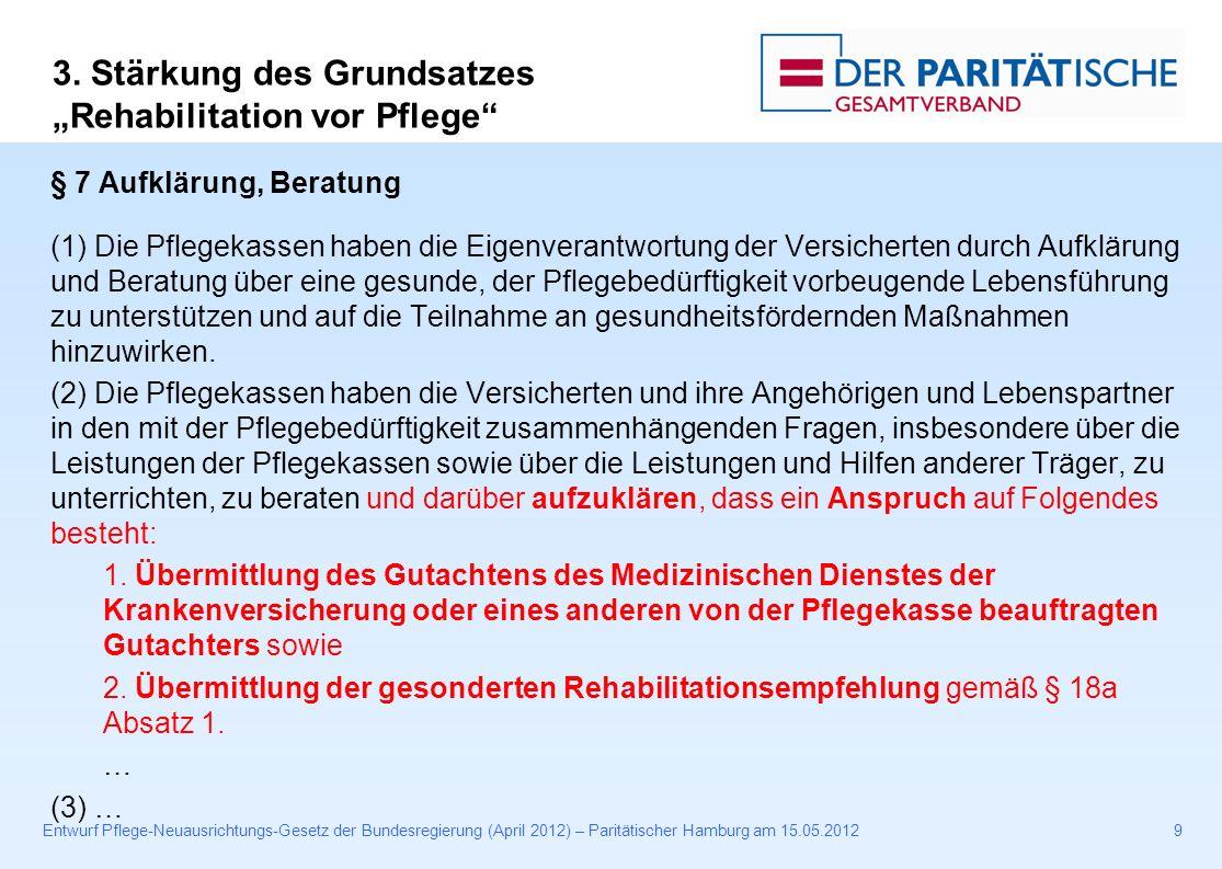 Entwurf Pflege-Neuausrichtungs-Gesetz der Bundesregierung (April 2012) – Paritätischer Hamburg am 15.05.201230 § 7b Beratungsgutscheine … (2) Die Pflegekasse hat sicherzustellen, dass die Beratungsstellen die Anforderungen an die Beratung nach den §§ 7 und 7a einhalten.