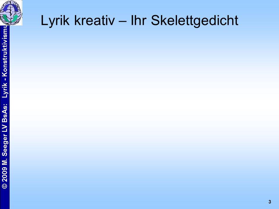 © 2009 M. Seeger LV BsAs: Lyrik - Konstruktivismus 3 Lyrik kreativ – Ihr Skelettgedicht
