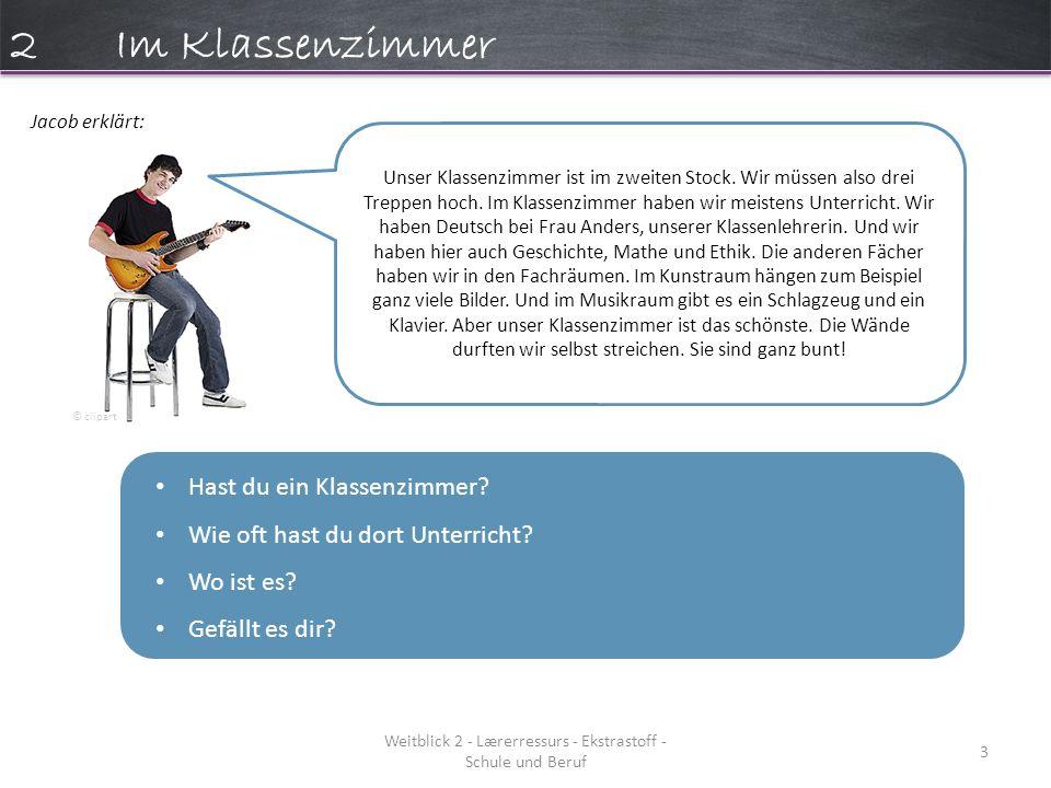 Weitblick 2 - Lærerressurs - Ekstrastoff - Schule und Beruf 3 2Im Klassenzimmer Jacob erklärt: Hast du ein Klassenzimmer.