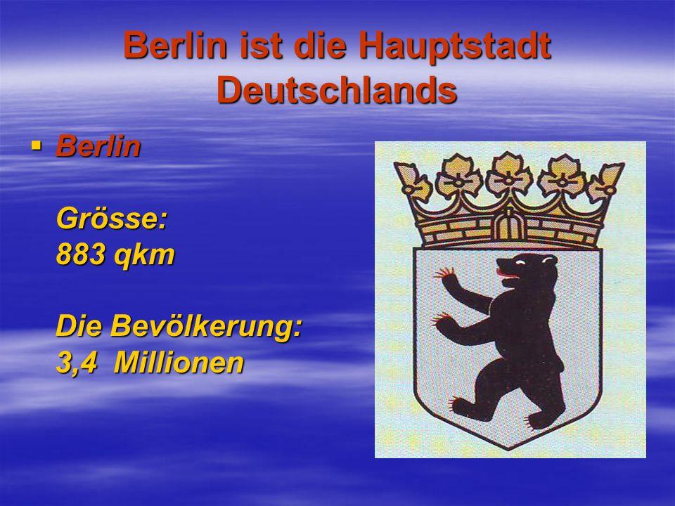 Berlin ist die Hauptstadt Deutschlands  Berlin Grösse: 883 qkm Die Bevölkerung: 3,4 Millionen