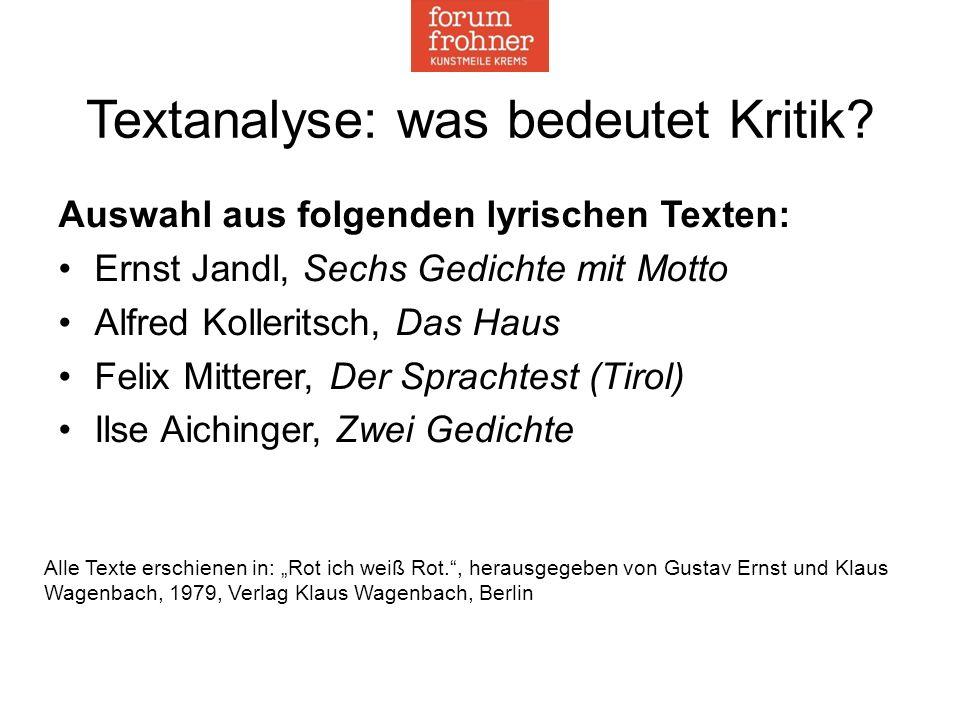 Textanalyse: was bedeutet Kritik? Auswahl aus folgenden lyrischen Texten: Ernst Jandl, Sechs Gedichte mit Motto Alfred Kolleritsch, Das Haus Felix Mit