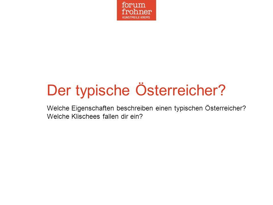 Der typische Österreicher? Welche Eigenschaften beschreiben einen typischen Österreicher? Welche Klischees fallen dir ein?