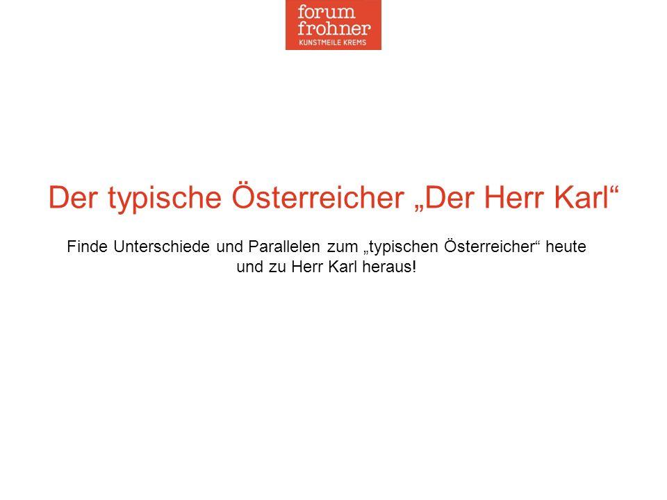 """Der typische Österreicher """"Der Herr Karl Finde Unterschiede und Parallelen zum """"typischen Österreicher heute und zu Herr Karl heraus!"""