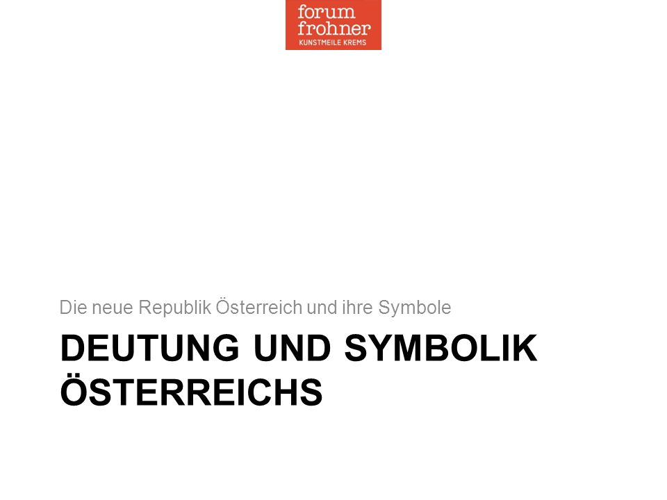 DEUTUNG UND SYMBOLIK ÖSTERREICHS Die neue Republik Österreich und ihre Symbole