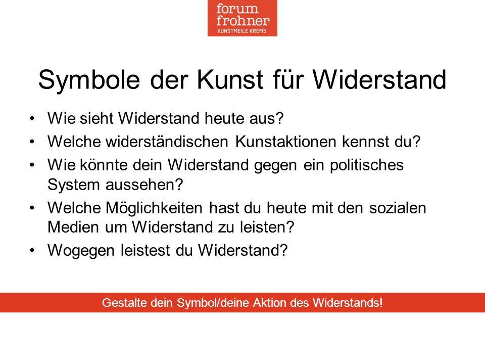 Symbole der Kunst für Widerstand Wie sieht Widerstand heute aus.