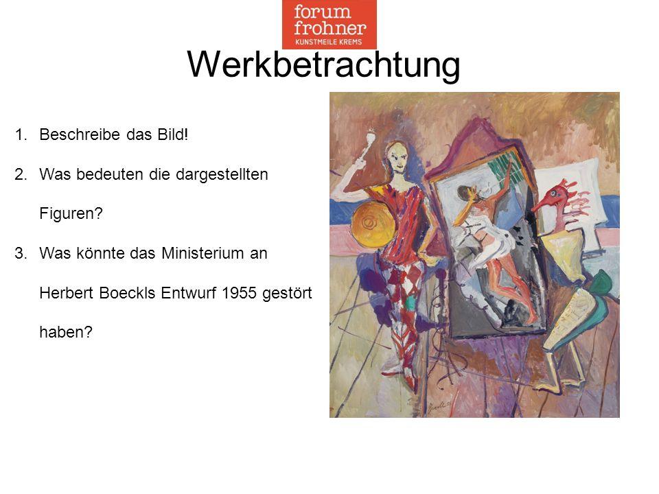 Werkbetrachtung 1.Beschreibe das Bild! 2.Was bedeuten die dargestellten Figuren? 3.Was könnte das Ministerium an Herbert Boeckls Entwurf 1955 gestört