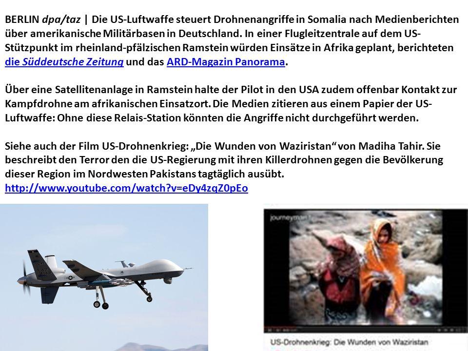 BERLIN dpa/taz | Die US-Luftwaffe steuert Drohnenangriffe in Somalia nach Medienberichten über amerikanische Militärbasen in Deutschland. In einer Flu