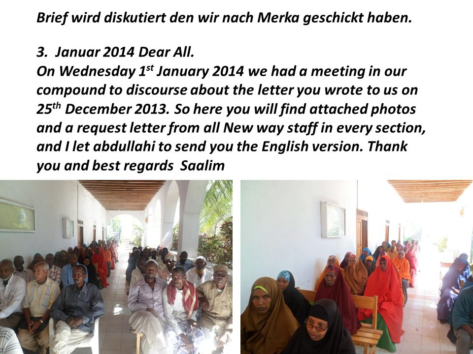Brief wird diskutiert den wir nach Merka geschickt haben. 3. Januar 2014 Dear All. On Wednesday 1 st January 2014 we had a meeting in our compound to