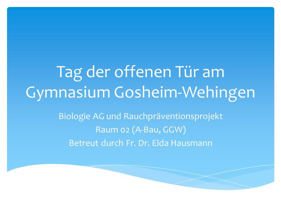 Tag der offenen Tür am Gymnasium Gosheim-Wehingen Biologie AG und Rauchpräventionsprojekt Raum 02 (A-Bau, GGW) Betreut durch Fr.
