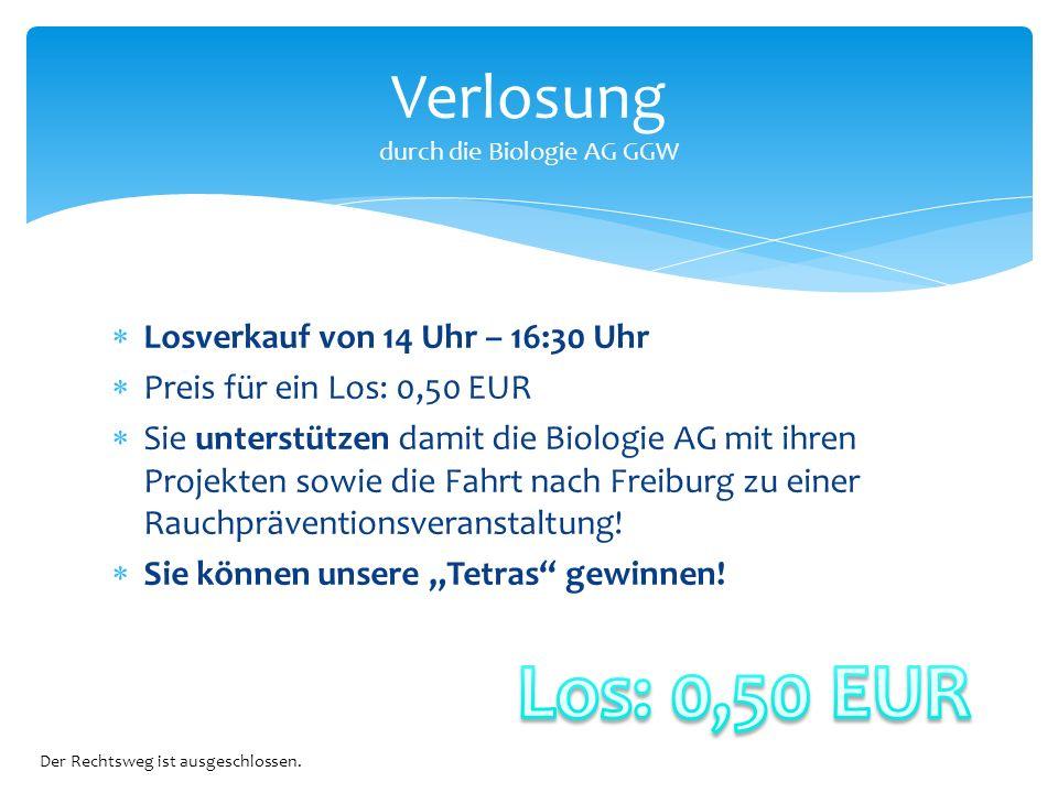  Losverkauf von 14 Uhr – 16:30 Uhr  Preis für ein Los: 0,50 EUR  Sie unterstützen damit die Biologie AG mit ihren Projekten sowie die Fahrt nach Freiburg zu einer Rauchpräventionsveranstaltung.