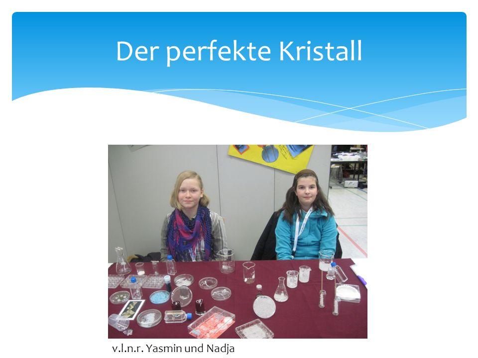 Der perfekte Kristall v.l.n.r. Yasmin und Nadja