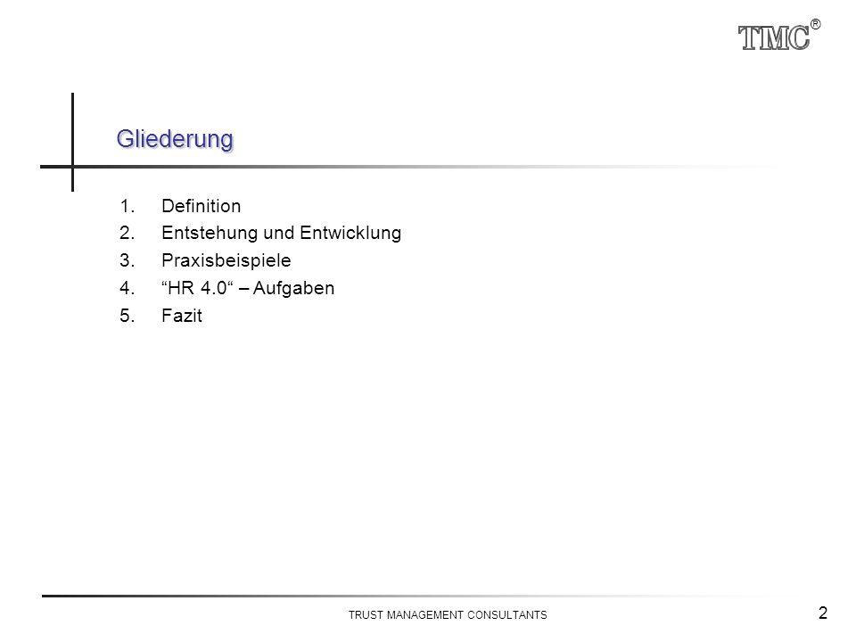 ® TRUST MANAGEMENT CONSULTANTS 2 Gliederung 1.Definition 2.Entstehung und Entwicklung 3.Praxisbeispiele 4. HR 4.0 – Aufgaben 5.Fazit