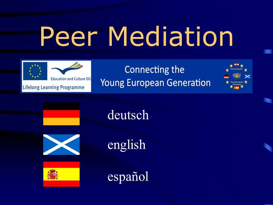 Peer Mediation Ein Comenius Projekt der Staatlichen Wirtschaftsschule Bad Neustadt (Deutschland) HAK Oberpullendorf (Österreich) IES Santo Tomás de Aquino en Puerto del Rosario (Fuerteventura) Kemnayacademy (Schottland)