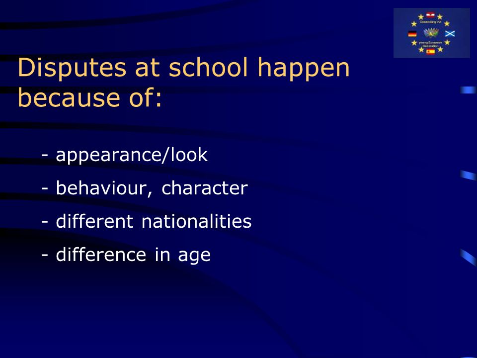 Disputes at school happen because of: - appearance/look - behaviour, character - different nationalities - difference in age