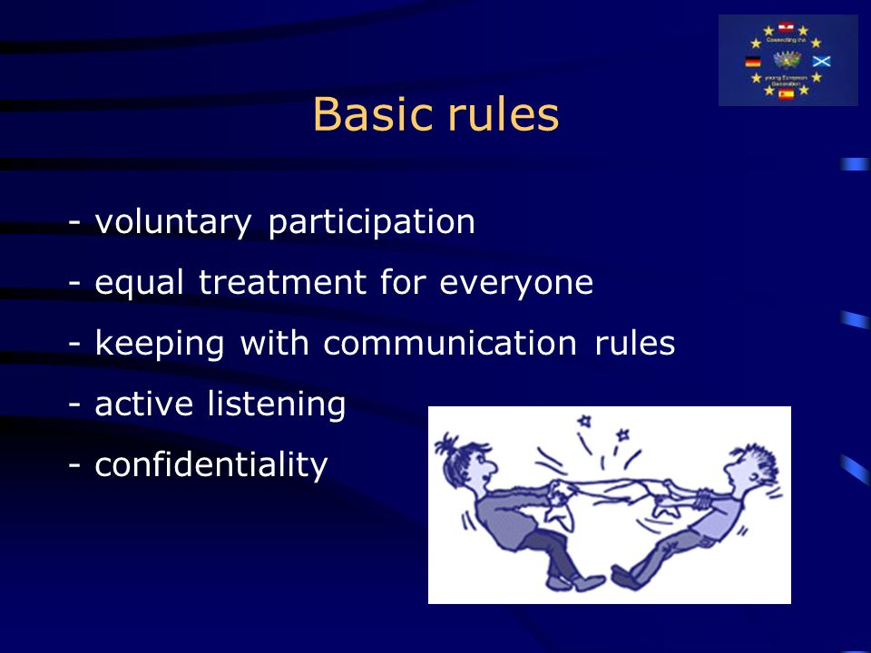 Basic rules - voluntary participation - equal treatment for everyone - keeping with communication rules - active listening - confidentiality