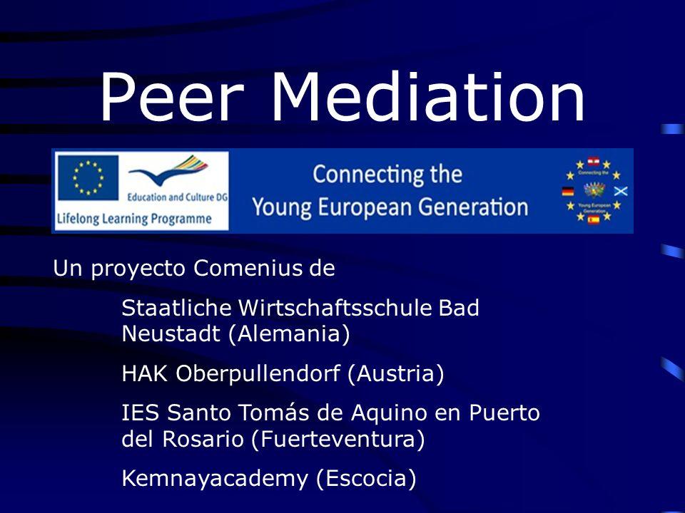 Peer Mediation Un proyecto Comenius de Staatliche Wirtschaftsschule Bad Neustadt (Alemania) HAK Oberpullendorf (Austria) IES Santo Tomás de Aquino en