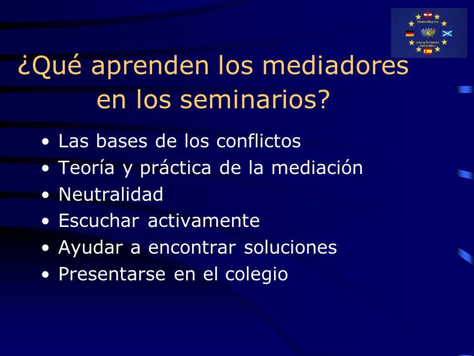¿ Qué aprenden los mediadores en los seminarios? Las bases de los conflictos Teoría y práctica de la mediación Neutralidad Escuchar activamente Ayudar