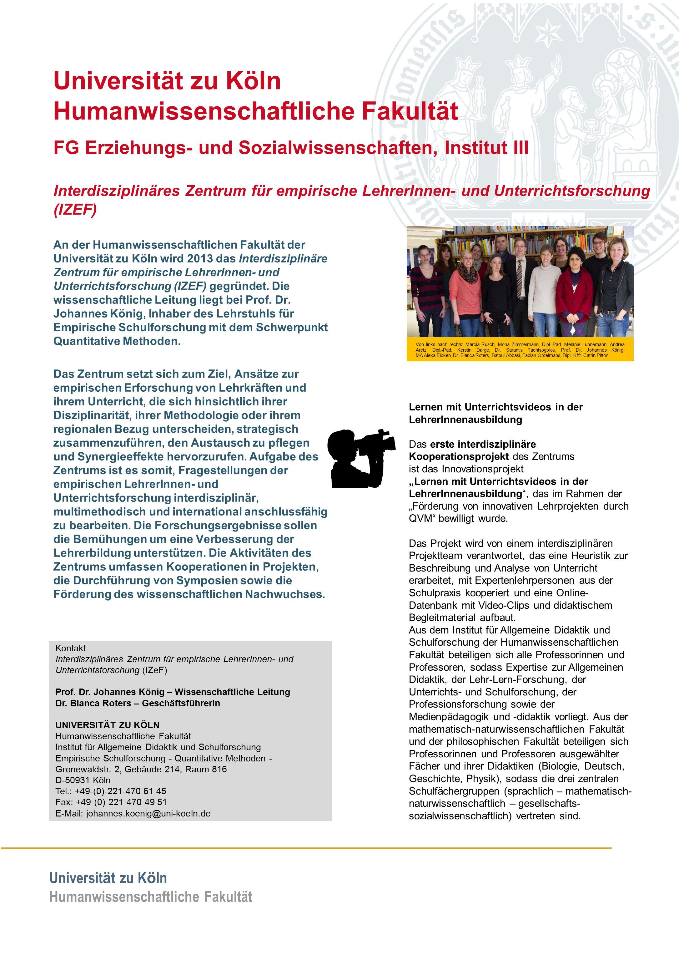 Universität zu Köln Humanwissenschaftliche Fakultät An der Humanwissenschaftlichen Fakultät der Universität zu Köln wird 2013 das Interdisziplinäre Zentrum für empirische LehrerInnen- und Unterrichtsforschung (IZEF) gegründet.