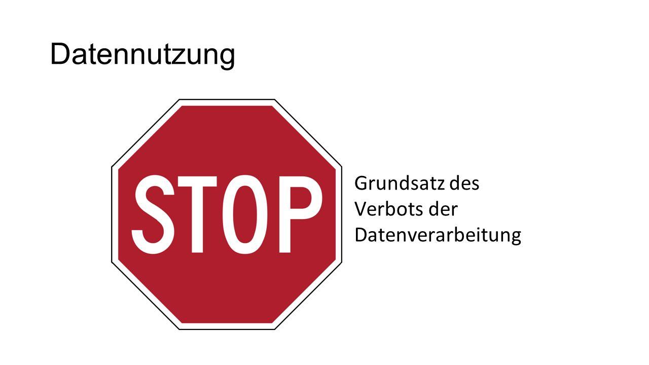 Datennutzung Grundsatz des Verbots der Datenverarbeitung