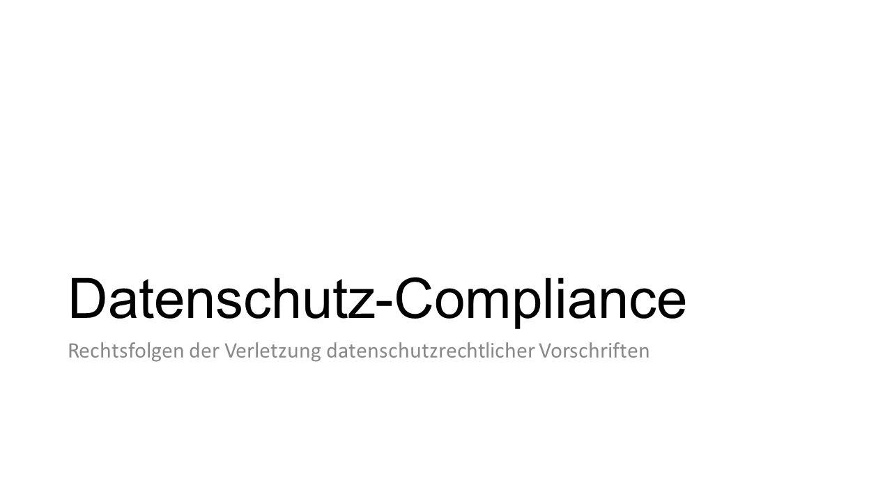 Datenschutz-Compliance Rechtsfolgen der Verletzung datenschutzrechtlicher Vorschriften