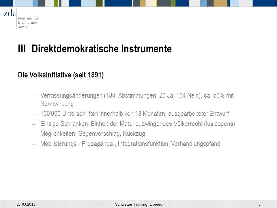 III Direktdemokratische Instrumente Die Volksinitiative (seit 1891) – Verfassungsänderungen (184 Abstimmungen: 20 Ja, 164 Nein), ca.