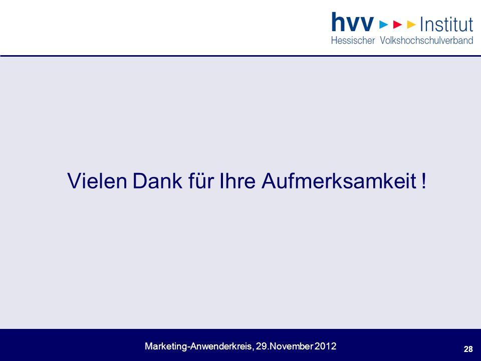 Marketing-Anwenderkreis, 29.November 2012 Vielen Dank für Ihre Aufmerksamkeit ! 28