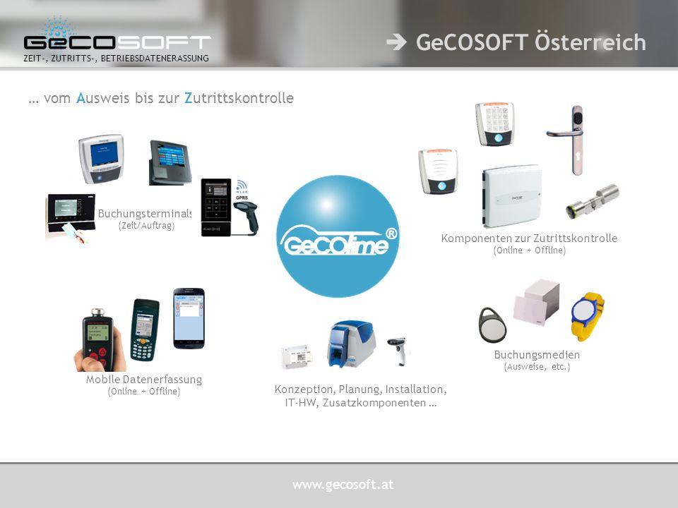 www.gecosoft.at ZEIT-, ZUTRITTS-, BETRIEBSDATENERASSUNG … vom Ausweis bis zur Zutrittskontrolle Mobile Datenerfassung (Online + Offline) Komponenten zur Zutrittskontrolle (Online + Offline) Buchungsmedien (Ausweise, etc.) Buchungsterminals (Zeit/Auftrag) Konzeption, Planung, Installation, IT-HW, Zusatzkomponenten …  GeCOSOFT Österreich