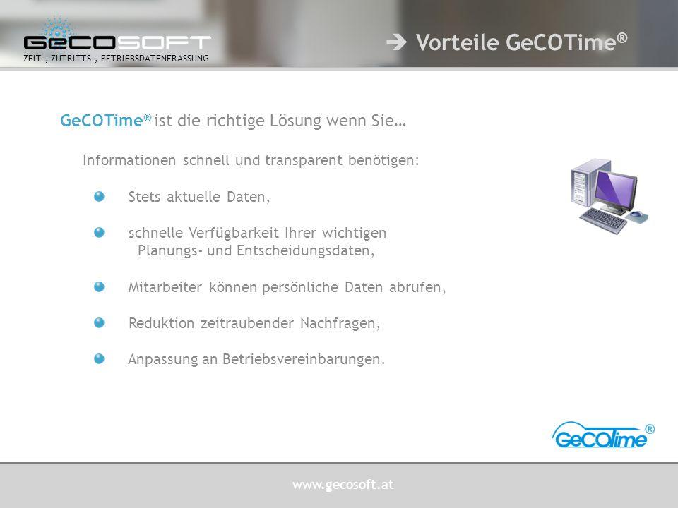 www.gecosoft.at ZEIT-, ZUTRITTS-, BETRIEBSDATENERASSUNG Günter Hauser Geschäftsführer g.hauser@gecosoft.at Richard Klausgraber Leiter Anwenderberater, Leiter IT r.klausgraber@gecosoft.at Peter Mohler Anwenderberater p.mohler@gecosoft.at Nina Klausgraber Disposition n.klausgraber@gecosoft.at Jörg Riedl Controlling, Marketing j.riedl@gecosoft.at Hot Line 01/2350955-20 time@gecosoft.at  Ihre Ansprechpartner Daniel Lechner Anwenderberater d.lechner@gecosoft.at